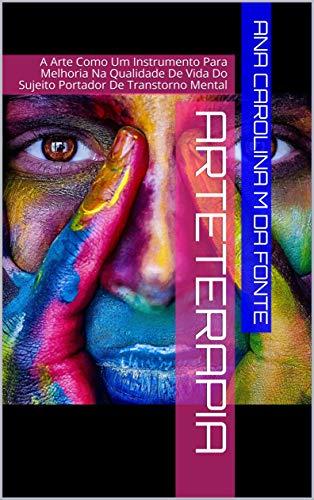 Arteterapia : A arte como instrumento para melhoria na qualidade de vida do sujeito portador de transtorno mental