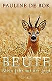 Beute: Mein Jahr auf der Jagd - Pauline de Bok