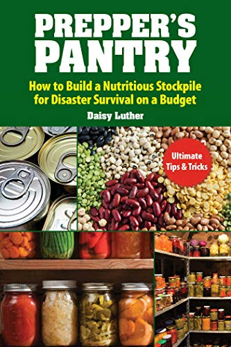 Prepper's Pantry: Build a Nutritious Stockpile to Survive Blizzards, Blackouts, Hurricanes, Pandemics, Economic Collapse, or Any Other Disasters by [Daisy Luther]