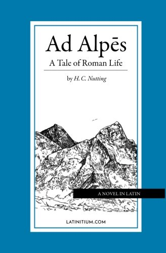 Ad Alpes: A Tale of Roman Life, 2017 Edition (Latin Edition)