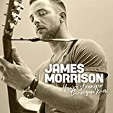 You're Stronger Than You Know - James Morrison