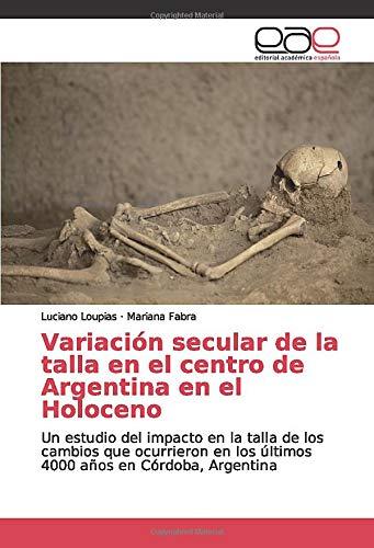 Variación secular de la talla en el centro de Argentina en el Holoceno: Un estudio del impacto en la talla de los cambios que ocurrieron en los últimos 4000 años en Córdoba, Argentina