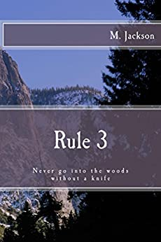 Rule 3: Never go into the woods without a knife by [M. Jackson, Nancy Hogan]