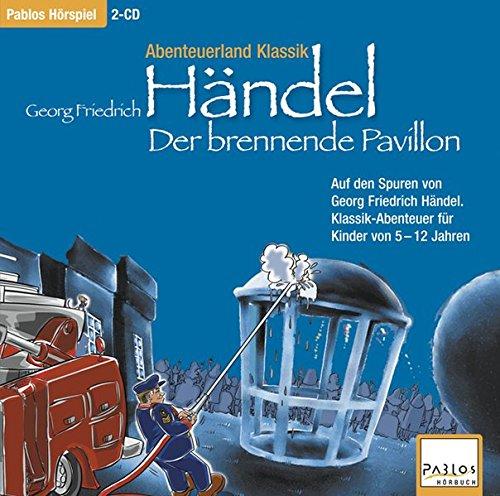 Abenteuerland Klassik / Georg Friedrich Händel -    Der brennende Pavillon: Fred die Feuermaus auf den Spuren von Georg Friedrich Händel. Klassik-Abenteuer für Kinder