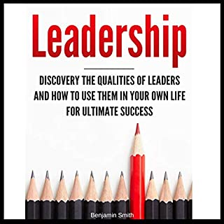 Leadership: Discover the Qualities of Leaders and How to Use Them in Your Own Life for Ultimate Success cover art