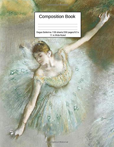 Composition Book  Degas Ballerina 100 sheets/200 pages/8.5 x 11 in. Wide Ruled: Performing Art Dance Writing Composition Notebook | Lined Blank Page ... | Homeschooling |  Back to School Education
