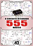 O Circuito Integrado 555 Mágico (Componentes) (Portuguese Edition)