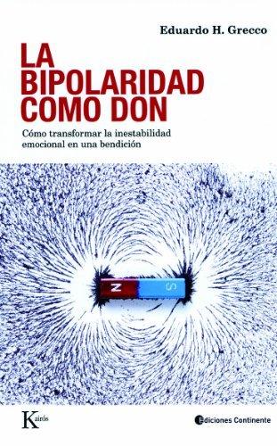 La Bipolaridad Como Don: Como Transformar la Inestabilidad Emocional en una Bendicion by Eduardo H Grecco(2011-10-01)