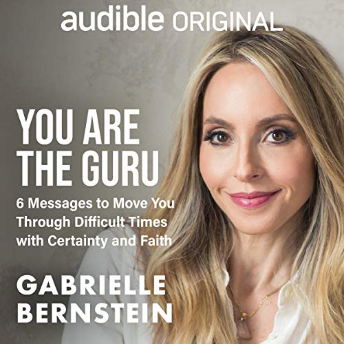 You Are the Guru: 6 Messages to Help You Move Through Difficult Times with Certainty and Faith