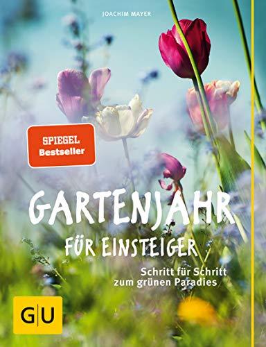 Mayer, Joachim<br />Gartenjahr für Einsteiger: Schritt für Schritt zum grünen Paradies