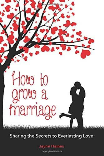 How to Grow a Marriage: Sharing the Secrets to Everlasting Love