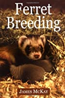 Ferret Breeding: A Modern Scientific Approach