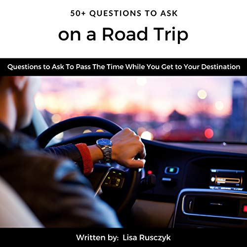 50+ Questions to Ask on a Road Trip     Questions to Ask to Pass the Time While You Get to Your Destination              By:                                                                                                                                 Lisa Rusczyk,                                                                                        50 Things to Know                               Narrated by:                                                                                                                                 Falon Echo                      Length: 15 mins     Not rated yet     Overall 0.0
