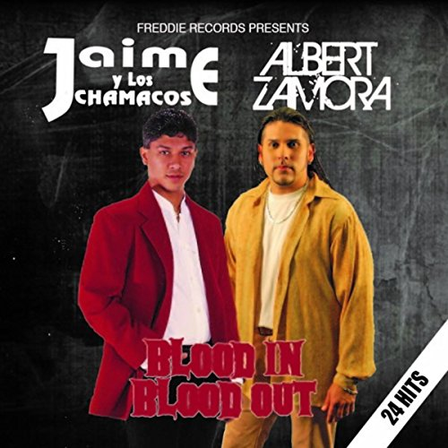 Blood In Blood Out - Jaime Y Los Chamacos / Albert Zamora