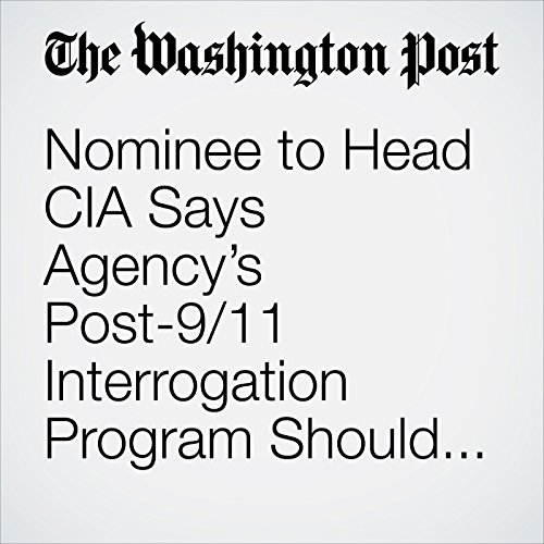 Nominee to Head CIA Says Agency's Post-9/11 Interrogation Program Should Not Have Been Started copertina