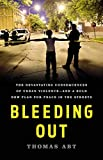 Bleeding Out: The Devastating Consequences of Urban Violence--and a Bold New Plan for Peace in the Streets (English Edition)