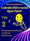Cálculo Diferencial ¡Qué Fácil!: Entendiendo fácilmente el cálculo de derivadas