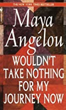 Wouldn't Take Nothing for My Journey Now by Angelou, Maya (October 1, 1994) Paperback