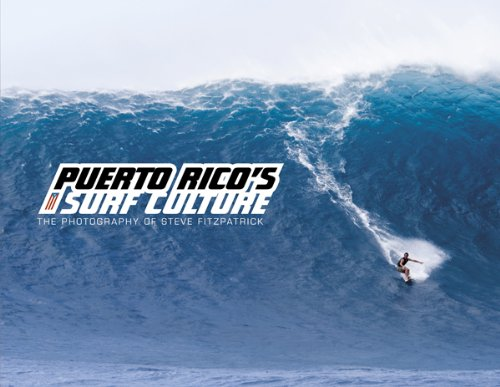 Puerto Rico's Surf Culture: The Photography of Steve Fitzpatrick (English and Spanish Edition)