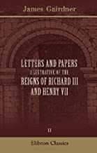Letters and Papers iIlustrative of the Reigns of Richard III and Henry VIII: Volume 2