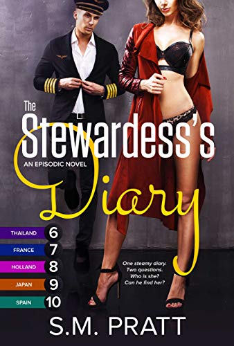 The Stewardess's Diary, Parts 6-10: More Steamy Sexy Short Stories (Thailand, France, Holland, Japan, Spain) by [S.M. Pratt]