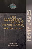 The Works of Henry James, Vol. 09 (of 36): In the Cage; Italian Hours (Moon Classics)