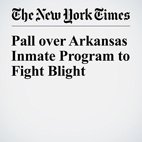Pall over Arkansas Inmate Program to Fight Blight cover art