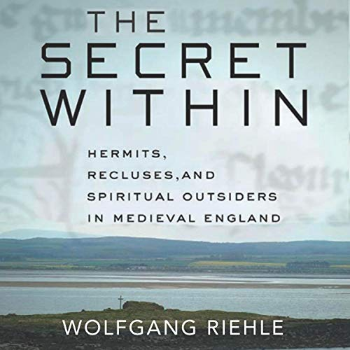 The Secret Within: Hermits, Recluses, and Spiritual Outsiders in Medieval England  By  cover art