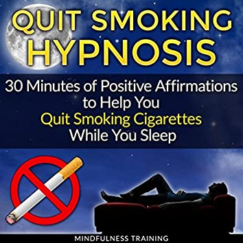 Quit Smoking Hypnosis: 30 Minutes of Positive Affirmations to Help You Quit Smoking Cigarettes While You Sleep