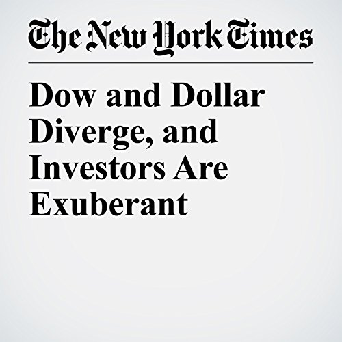 Dow and Dollar Diverge, and Investors Are Exuberant copertina