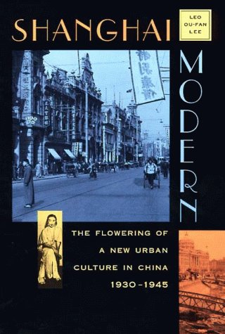 Shanghai Modern: The Flowering of a New Urban Culture in China, 1930–1945 (Interpretations of Asia)