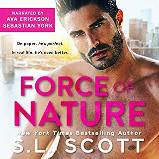 Force of Nature                   By:                                                                                                                                 S.L. Scott                               Narrated by:                                                                                                                                 Sebastian York,                                                                                        Ava Erickson                      Length: 9 hrs and 10 mins     3 ratings     Overall 5.0