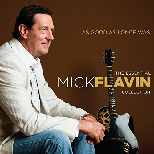 As Good as I Once Was (The Essential Mick Flavin Collection)
