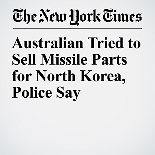 Australian Tried to Sell Missile Parts for North Korea, Police Say copertina