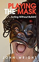 Playing the Mask: Acting Without Bullshit