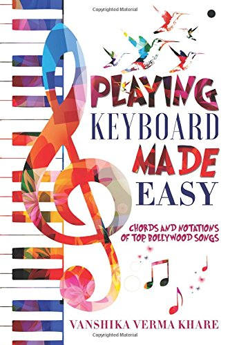Playing Keyboard Made Easy: Chords And Notations Of Top Bollywood Songs