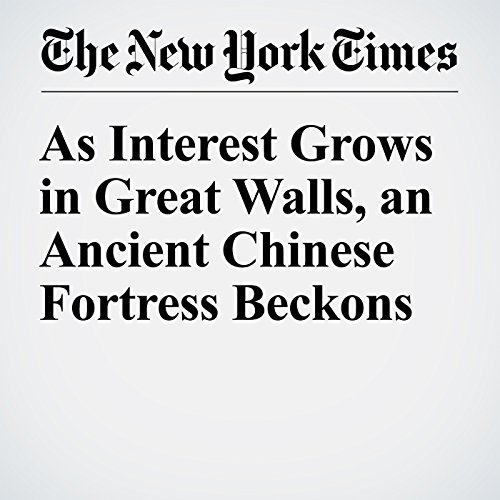 As Interest Grows in Great Walls, an Ancient Chinese Fortress Beckons cover art