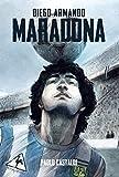 Diego. Una biografia di Diego Armando Maradona...