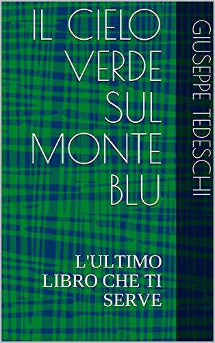 IL CIELO VERDE SUL MONTE BLU: L'ULTIMO LIBRO CHE TI SERVE (ZEN E BUDDHISMO) (Italian Edition)