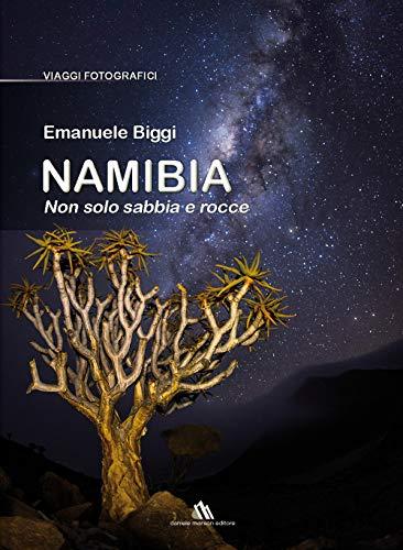 Namibia. Non solo sabbia e rocce. Ediz. illustrata