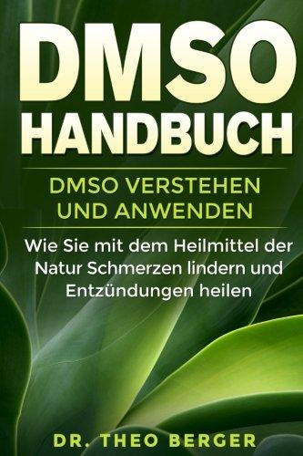 DMSO Handbuch: DMSO verstehen und anwenden. Wie Sie mit dem Heilmittel der Natur Schmerzen lindern und Entzündungen heilen.