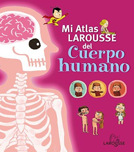 Mi Atlas Larousse del cuerpo humano (Larousse - Infantil / Juvenil -...