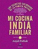 Mi cocina India familiar. Los secretos culinarios de la familia Pathak: Los secretos culinarios de la familia Pathak. Contiene 120 recetas (Neo-Cook)