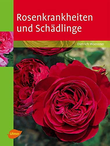 Rosenkrankheiten und Schädlinge: Erkennen und Behandeln von Wachstumsstörungen, Krankheiten und Schädlinge. Der Klassikerin komplett neu in 6. Auflage