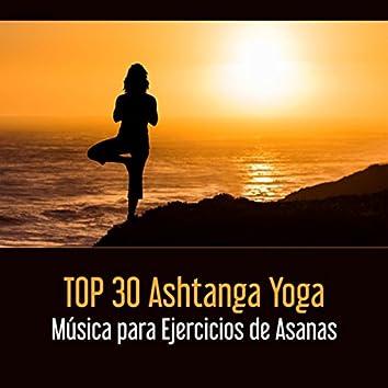 TOP 30 Ashtanga Yoga - Música para Ejercicios de Asanas; Relajar Su Cuerpo y Mente & Sentirse Saludable y Joven, Vivir con Más Poder