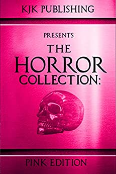 The Horror Collection: Pink Edition by [Kevin J. Kennedy, Tim Curran, Douglas  Hackle, Kyle M.  Scott, Mike Duke, Zoey Xolton, Natasha Sinclair]