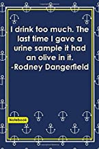I drink too much. The last time I gave a urine sample it had an olive in it. -Rodney Dangerfield: Notebook with Unique Ocean Sea Touch|time quotes|Journal & Notebook|Gift Lined notebook|Anchor