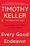 tim good - Every Good Endeavor: Connecting Your Work to God's Work
