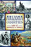 Arizona Oddities: Land of Anomalies and Tamales (American Legends)