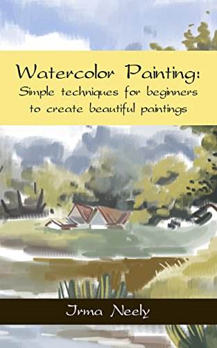 Watercolor Painting Simple Techniques For Beginners To Create Beautiful Paintings Kindle Edition By Neely Irma Children Kindle Ebooks Amazon Com